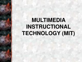 MULTIMEDIA INSTRUCTIONAL TECHNOLOGY (MIT)