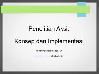 Penelitian Aksi: Konsep dan Implementasi Muhammad Irsyadul Ibad, Sy
