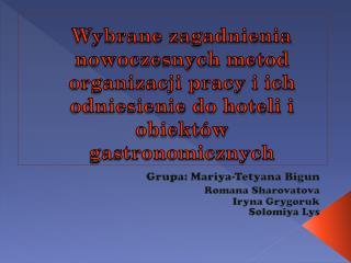 Grupa : Mariya - Tetyana Bigun Romana Sharovatova  Iryna Grygoruk Solomiya Lys