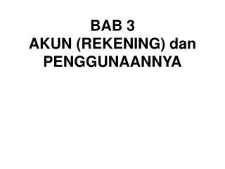 BAB 3 AKUN (REKENING) dan PENGGUNAANNYA