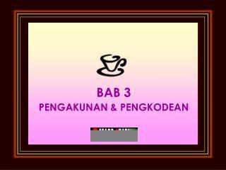BAB 3 PENGAKUNAN & PENGKODEAN