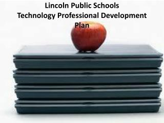 Lincoln Public Schools Technology Professional Development Plan
