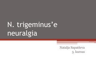 N. trigeminus'e neuralgia