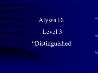Alyssa D.   Level 3  �Distinguished