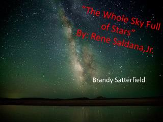 """The Whole Sky Full of Stars"" By: Rene Saldana,Jr."