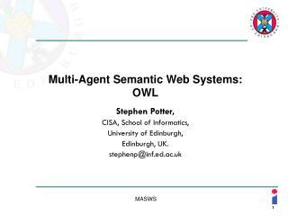 Multi-Agent Semantic Web Systems: OWL Stephen Potter, CISA, School of Informatics,
