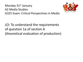 Monday 31 st  January A2 Media Studies G325 Exam: Critical Perspectives in Media