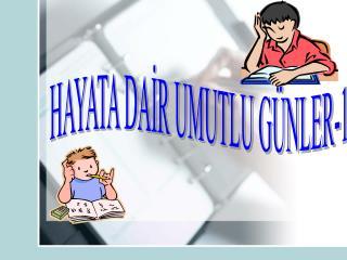 HAYATA DAİR UMUTLU GÜNLER-1