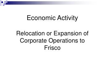 Economic Activity Relocation or Expansion of Corporate Operations to Frisco
