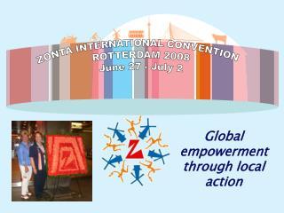 ZONTA INTERNATIONAL CONVENTION          ROTTERDAM 2008 June 27 - July 2