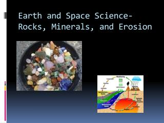 Earth and Space Science- Rocks, Minerals, and Erosion