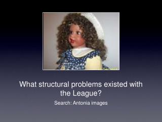 What structural problems existed with the League?