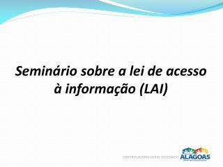 Seminário sobre  a lei de  acesso  à  informação  (LAI)