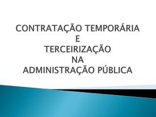 CONTRATAÇÃO TEMPORÁRIA E TERCEIRIZAÇÃO  NA  ADMINISTRAÇÃO PÚBLICA