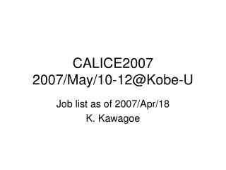 CALICE2007 2007/May/10-12@Kobe-U