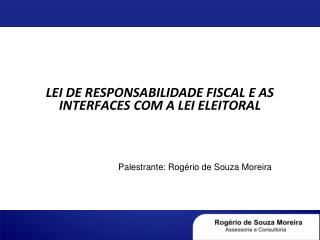 LEI DE RESPONSABILIDADE FISCAL E AS INTERFACES COM A LEI ELEITORAL
