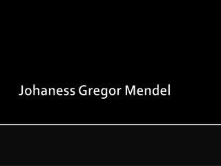 Johaness  Gregor  Mendel