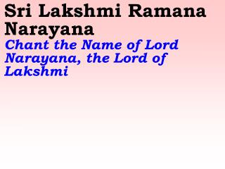 Sri Lakshmi Ramana Narayana   Chant the Name of Lord Narayana, the Lord of Lakshmi