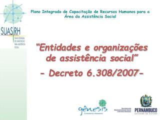 """""""Entidades e organizações de assistência social"""" - Decreto 6.308/2007-"""