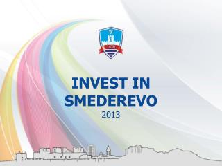 INVEST IN SMEDEREVO 2013