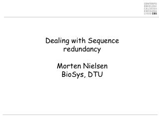 Dealing with Sequence redundancy Morten Nielsen BioSys, DTU