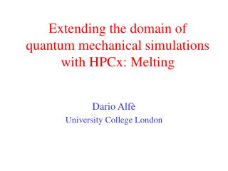Extending the domain of quantum mechanical simulations with HPCx: Melting