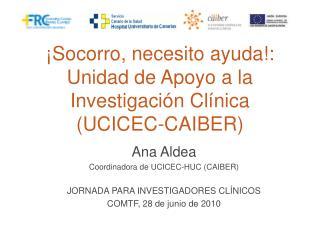 ¡Socorro, necesito ayuda!: Unidad de Apoyo a la Investigación Clínica (UCICEC-CAIBER)