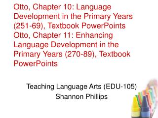 Otto, Chapter 10: Language Development in the Primary Years 251-69, Textbook PowerPoints  Otto, Chapter 11: Enhancing La