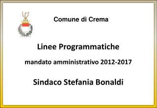 Linee Programmatiche mandato amministrativo 2012-2017 Sindaco Stefania Bonaldi