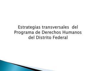 Estrategias transversales  del Programa de Derechos Humanos del Distrito Federal