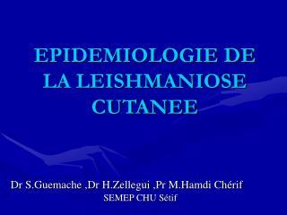 EPIDEMIOLOGIE DE LA LEISHMANIOSE CUTANEE