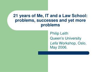 21 years of Me, IT and a Law School: problems, successes and yet more problems