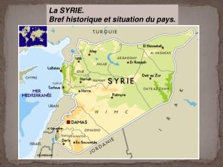 La SYRIE.  Bref historique et situation du pays.