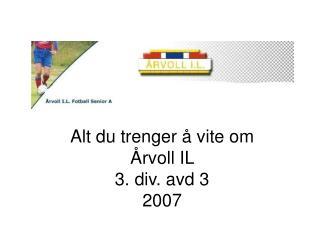 Alt du trenger å vite om  Årvoll IL  3. div. avd 3 2007