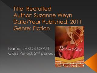 Title: Recruited Author: Suzanne Weyn Date/Year Published: 2011 Genre: Fiction