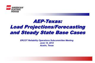 AEP-Texas:   Load Projections/Forecasting and Steady State Base Cases