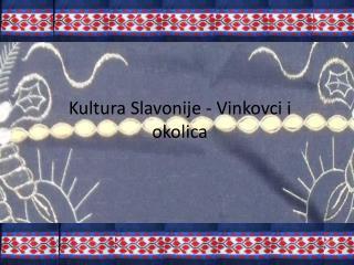 Kultura Slavonije - Vinkovci i okolica