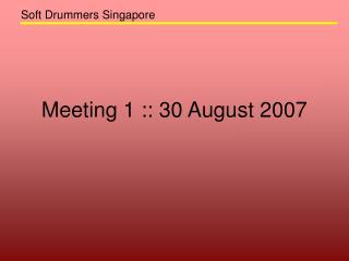 Meeting 1 :: 30 August 2007