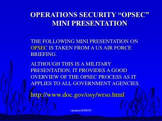 THE FOLLOWING MINI PRESENTATION ON OPSEC IS TAKEN FROM A US AIR FORCE BRIEFING. ALTHOUGH THIS IS A MILITARY PRESENTATION