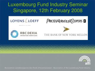 Luxembourg Fund Industry Seminar Singapore, 12th February 2008