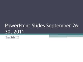 PowerPoint Slides September 26-30, 2011