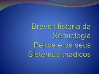 Breve Hist ria da Semiologia Peirce e os seus Sistemas tri dicos