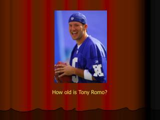 How old is Tony Romo?