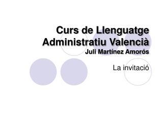 Curs de Llenguatge Administratiu Valencià Juli Martínez Amorós