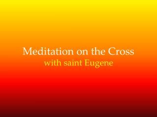 Meditation on the Cross with  saint  Eugene