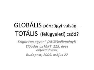 GLOBÁLIS  pénzügyi válság – TOTÁLIS   (felügyeleti) csőd?