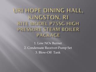 URI  Hope Dining Hall,  Kingston, RI Rite Model P75SG High Pressure Steam Boiler Package