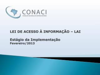 LEI DE ACESSO À INFORMAÇÃO – LAI Estágio  da  Implementação  Fevereiro/2013