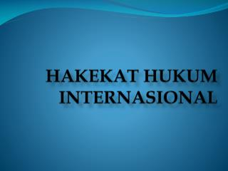 HAKEKAT HUKUM INTERNASIONAL