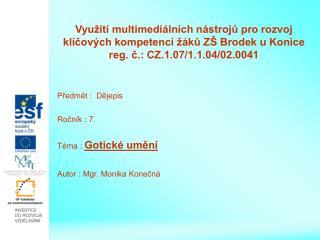 Předmět :  Dějepis Ročník : 7. Téma :  Gotické umění Autor : Mgr. Monika Konečná